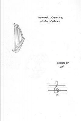 The Music of Yearning, Stories of Silence by tmj
