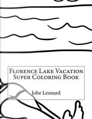 Florence Lake Vacation Super Coloring Book by Jobe Leonard
