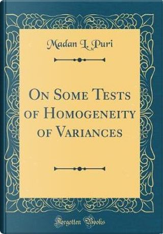 On Some Tests of Homogeneity of Variances (Classic Reprint) by Madan L. Puri