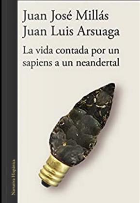 La vida contada por un sapiens a un neandertal by Juan José Millas, Juan Luis Arsuaga