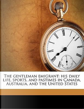 The Gentleman Emigrant by William Stamer