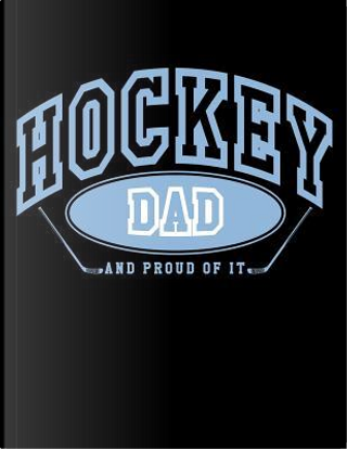 Hockey Dad And Proud Of It by Dartan Creations