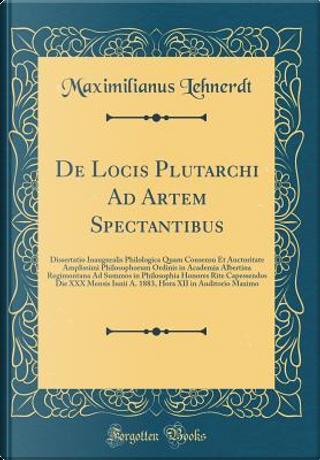 De Locis Plutarchi Ad Artem Spectantibus by Maximilianus Lehnerdt