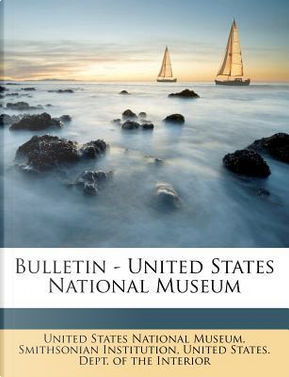 Bulletin - United States National Museum Volume No. 82 PT. 1 1915 by Smithsonian Institution