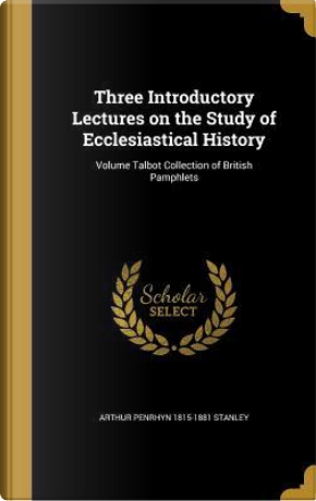 3 INTRODUCTORY LECTURES ON THE by Arthur Penrhyn 1815-1881 Stanley