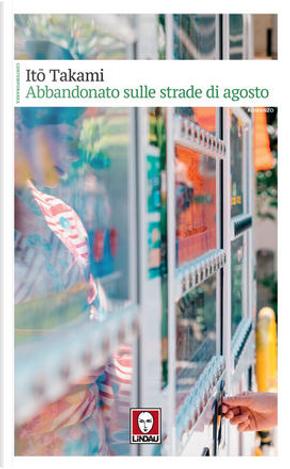 Abbandonato sulle strade di agosto by Takami Itō
