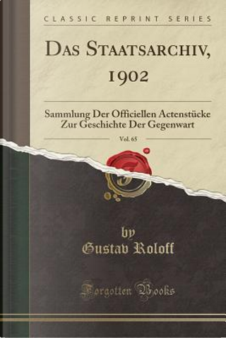 Das Staatsarchiv, 1902, Vol. 65 by Gustav Roloff