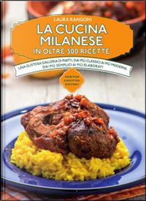 La cucina milanese in oltre 500 ricette tradizionali by Laura Rangoni