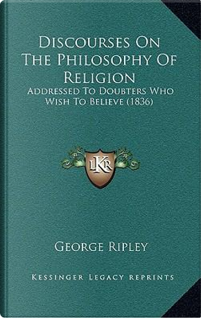 Discourses on the Philosophy of Religion by George Ripley