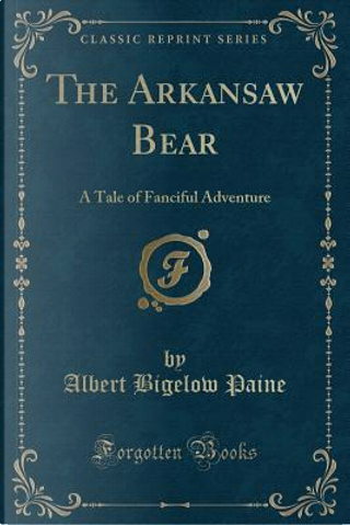 The Arkansaw Bear by Albert Bigelow Paine
