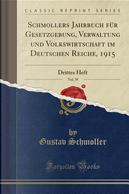 Schmollers Jahrbuch für Gesetzgebung, Verwaltung und Volkswirtschaft im Deutschen Reiche, 1915, Vol. 39 by Gustav Schmoller