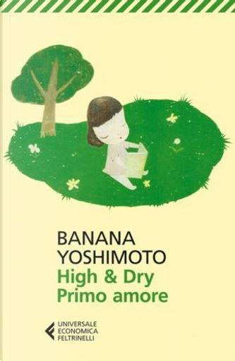 High and Dry. Primo amore by Banana Yoshimoto