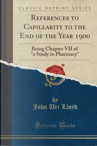 References to Capillarity to the End of the Year 1900 by John uri lloyd