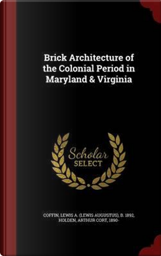 Brick Architecture of the Colonial Period in Maryland & Virginia by Lewis A B 1892 Coffin