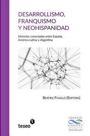 Desarrollismo, franquismo y neohispanidad by Beatriz Figallo