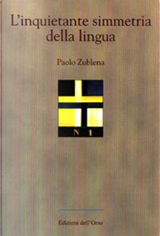 L' inquietante simmetria della lingua by Paolo Zublena