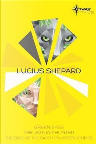 Lucius Shepard SF Gateway Omnibus by Lucius Shepard