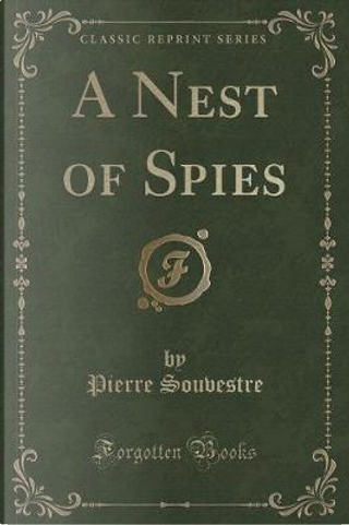A Nest of Spies (Classic Reprint) by Pierre Souvestre