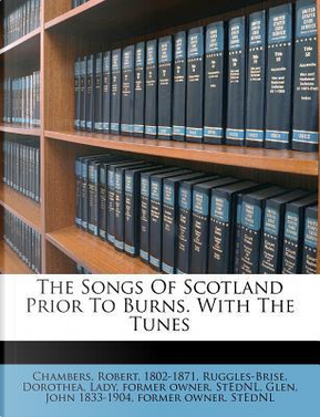 The Songs of Scotland Prior to Burns. with the Tunes by Chambers Robert 1802-1871