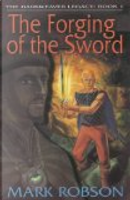 The Forging of the Sword by Mark Robson