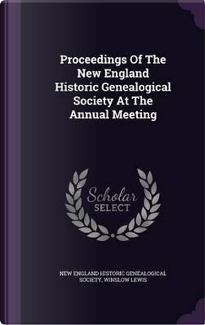 Proceedings of the New England Historic Genealogical Society at the Annual Meeting by Winslow Lewis