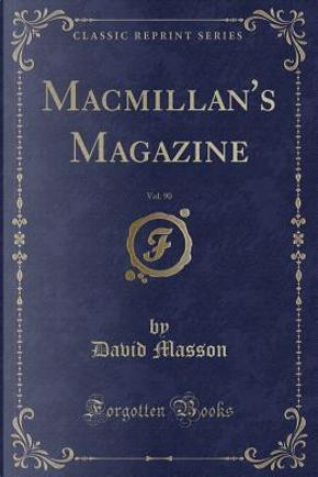 Macmillan's Magazine, Vol. 90 (Classic Reprint) by David Masson