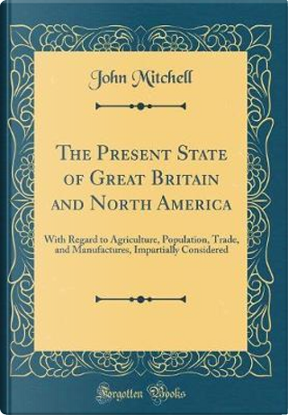 The Present State of Great Britain and North America by John Mitchell