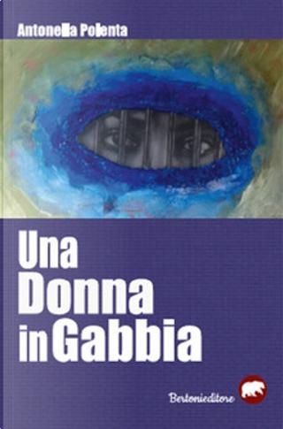 Una donna in gabbia by Antonella Polenta