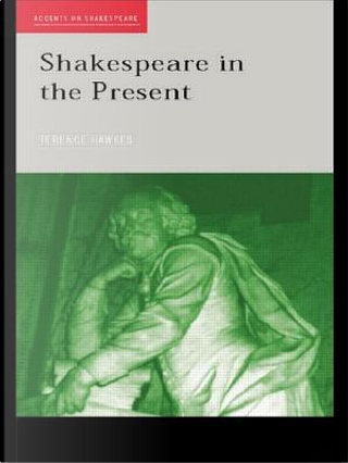 Shakespeare in the Present by Terence Hawkes