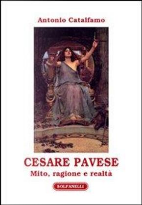 Cesare Pavese. Mito, ragione e realtà by Antonio Catalfamo