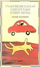 Txakurrari gauean gertatutako istripu bitxia by Mark Haddon