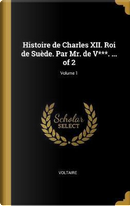 Histoire de Charles XII. Roi de Suède. Par Mr. de V***. ... of 2; Volume 1 by Voltaire