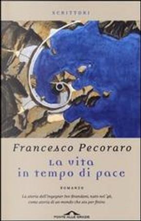 La vita in tempo di pace by Francesco Pecoraro