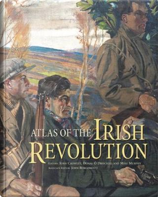 Atlas of the Irish Revolution by John Crowley