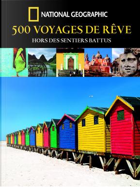 500 voyages de rêves hors des sentiers battus by