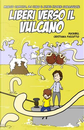 Liberi verso il vulcano by Cristiana Pascutto, Duckbill