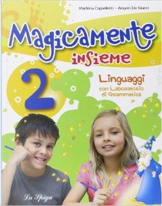 Magicamente insieme. Per la 2ª classe elementare by Marilena Cappelletti