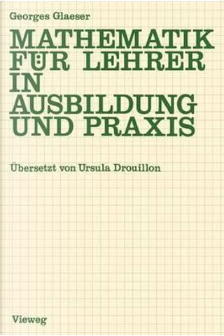 Mathematik Fur Lehrer in Ausbildung Und Praxis by Georges Glaeser
