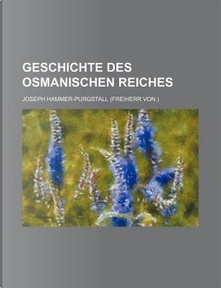 Geschichte des osmanischen Reiches by Joseph Hammer-Purgstall