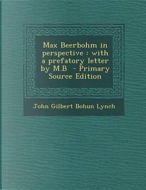 Max Beerbohm in Perspective by John Gilbert Bohun Lynch