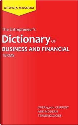 The Entrepreneur's Dictionary of Business and Financial Terms by Khwaja Masoom