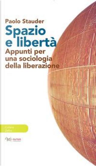 Spazio e libertà. Appunti per una sociologia della liberazione by Paolo Stauder