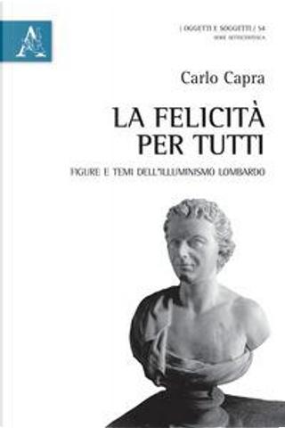 La felicità per tutti. Figure e temi dell'Illuminismo lombardo by Carlo Capra