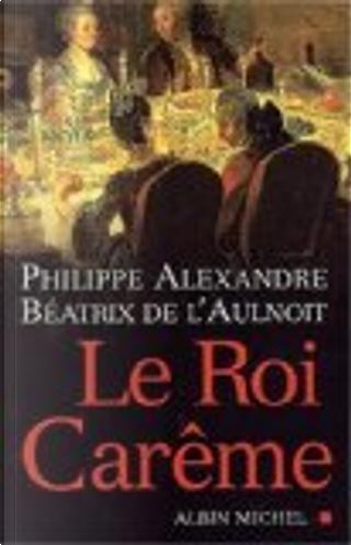 Le roi Carême by Philippe Alexandre