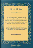 An Act (Passed 9th January, 1799,) to Repeal the Duties Imposed by an Act, Made in the Last Session of Parliament, for Granting an Aid and ... Provision for the Like Purpose, by Granting by Great Britain