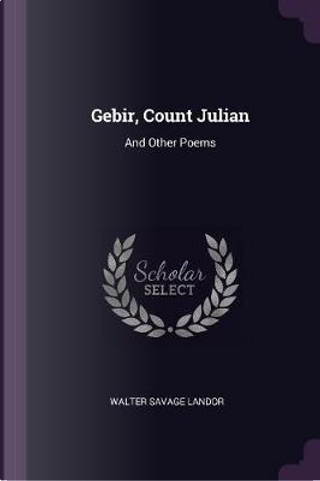 Gebir, Count Julian by Walter Savage Landor