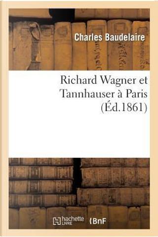 Richard Wagner et Tannhauser a Paris by Baudelaire C