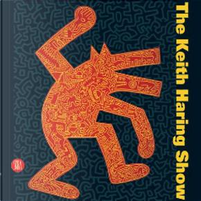 The Keith Haring Show by Demetrio Paparoni, Gianni Mercurio