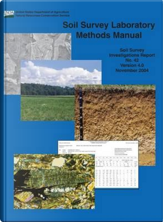 Soil Survey Laboratory Methods (Soil Survey Investigations Report No. 42 Version 4.0 November 2004 ¿) by Rebecca Burt