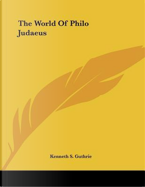 The World of Philo Judaeus by Kenneth Sylvan Guthrie